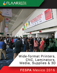 FESPA Mexico-2016-Printers-Media-CNC-Laminators-Supplies-3D FLAAR-Reports PRINT