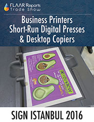 SIGN Istanbul 2016 FLAAR Reports Business printers short-run digital presses desktop copiers